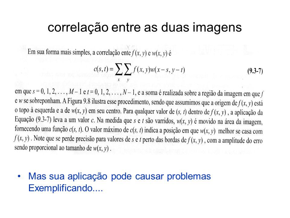 Considere 3 imagens a serem comparadas I,I1,I2: 10 01 10 01 00 010 Pela formula acima a Correlação entre elas duas a duas: 1+ 0 + 0 +1 = 2 0+ 0 + 0 +10 = 10 ou seja essa fórmula é simples até de mais!