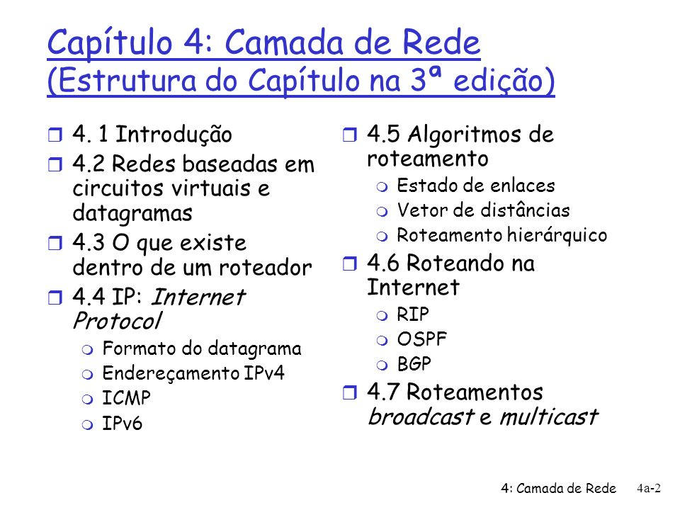 4: Camada de Rede 4a-13 Circuitos virtuais r estabelecimento de cada chamada antes do envio dos dados r cada pacote tem ident.