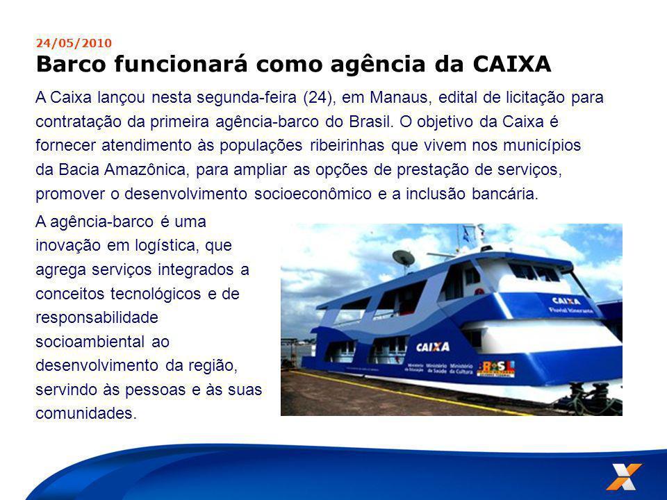 24/05/2010 Barco funcionará como agência da CAIXA A Caixa lançou nesta segunda-feira (24), em Manaus, edital de licitação para contratação da primeira