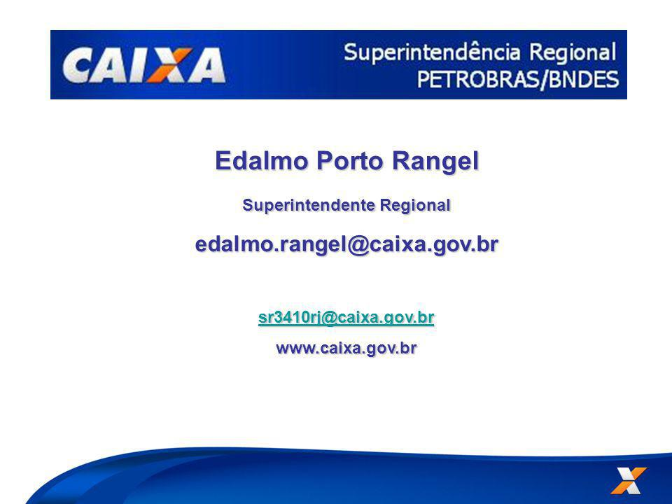 Edalmo Porto Rangel Superintendente Regional edalmo.rangel@caixa.gov.br sr3410rj@caixa.gov.br www.caixa.gov.br