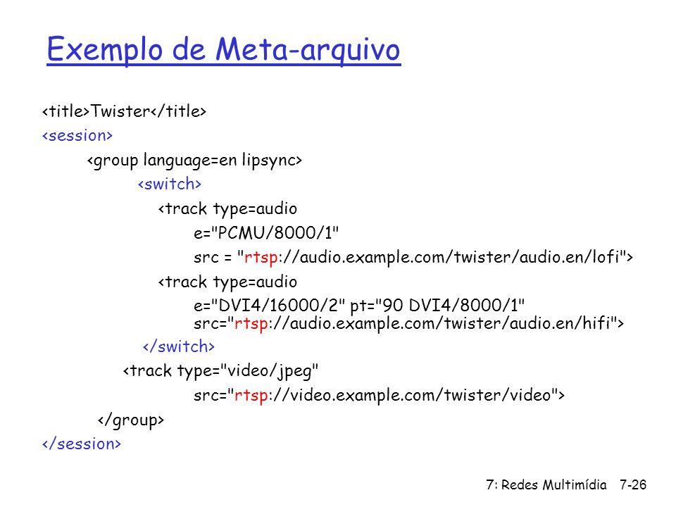 7: Redes Multimídia7-26 Exemplo de Meta-arquivo Twister <track type=audio e=