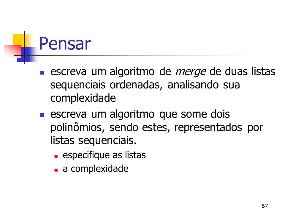 57 Pensar escreva um algoritmo de merge de duas listas sequenciais ordenadas, analisando sua complexidade escreva um algoritmo que some dois polinômios, sendo estes, representados por listas sequenciais.