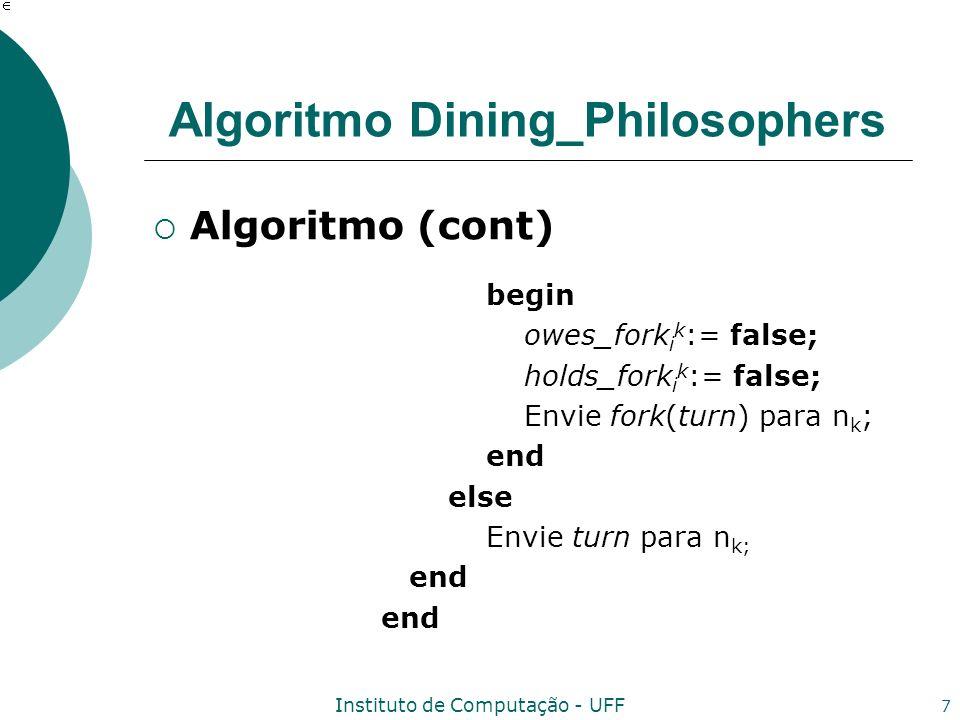 Instituto de Computação - UFF 7 Algoritmo Dining_Philosophers Algoritmo (cont) begin owes_fork i k := false; holds_fork i k := false; Envie fork(turn)