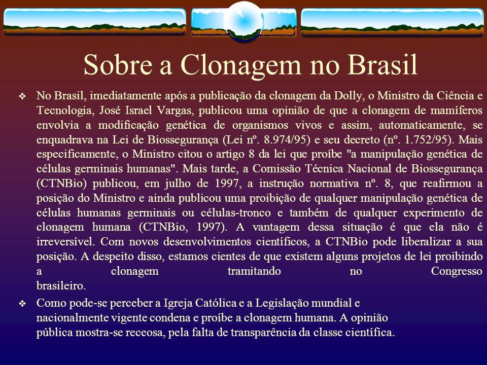 Sobre a Clonagem no Brasil No Brasil, imediatamente após a publicação da clonagem da Dolly, o Ministro da Ciência e Tecnologia, José Israel Vargas, pu