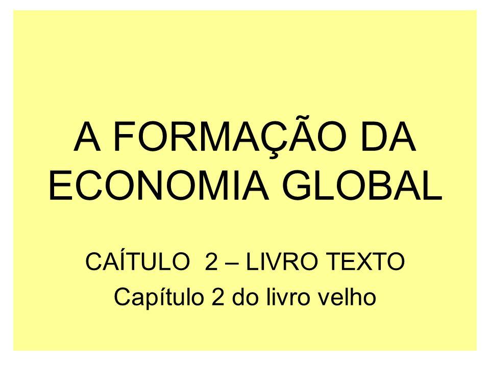 A FORMAÇÃO DA ECONOMIA GLOBAL CAÍTULO 2 – LIVRO TEXTO Capítulo 2 do livro velho