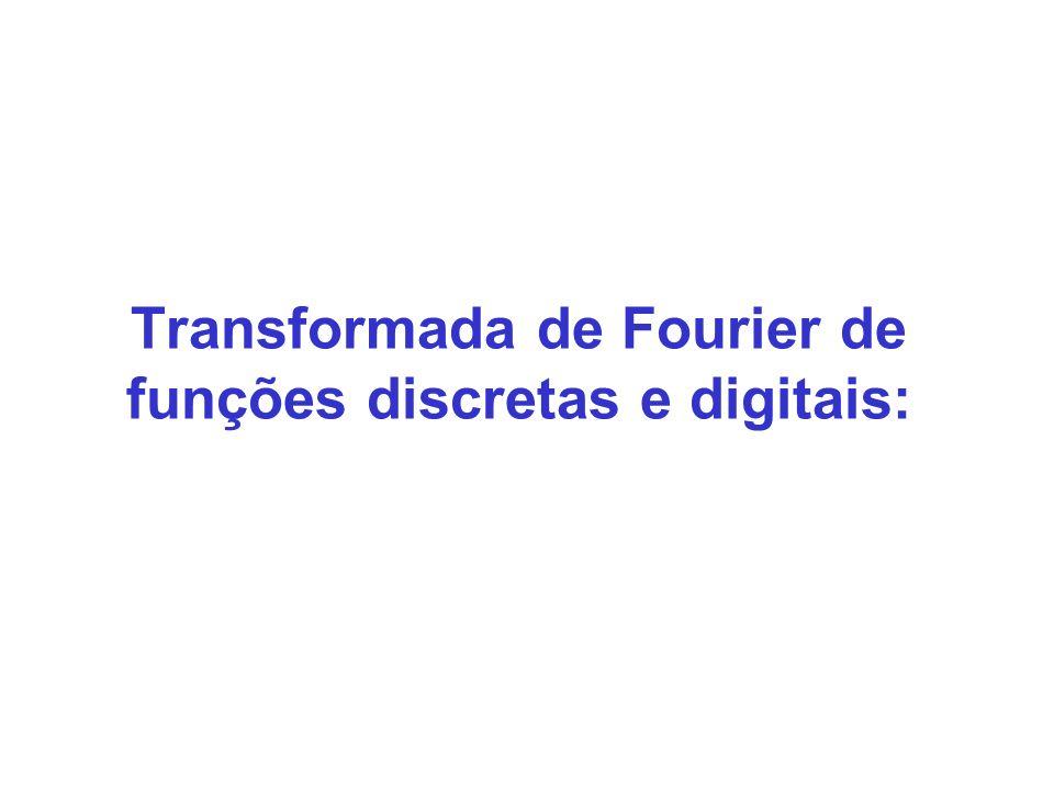 Transformada de Fourier de funções discretas e digitais: