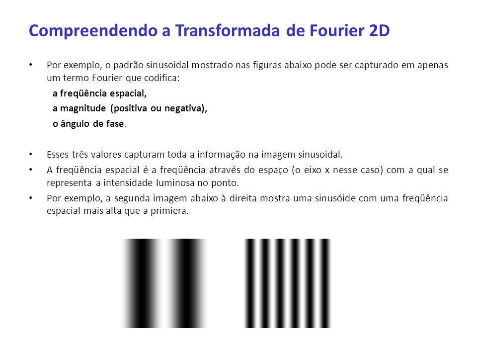 Compreendendo a Transformada de Fourier 2D Por exemplo, o padrão sinusoidal mostrado nas figuras abaixo pode ser capturado em apenas um termo Fourier