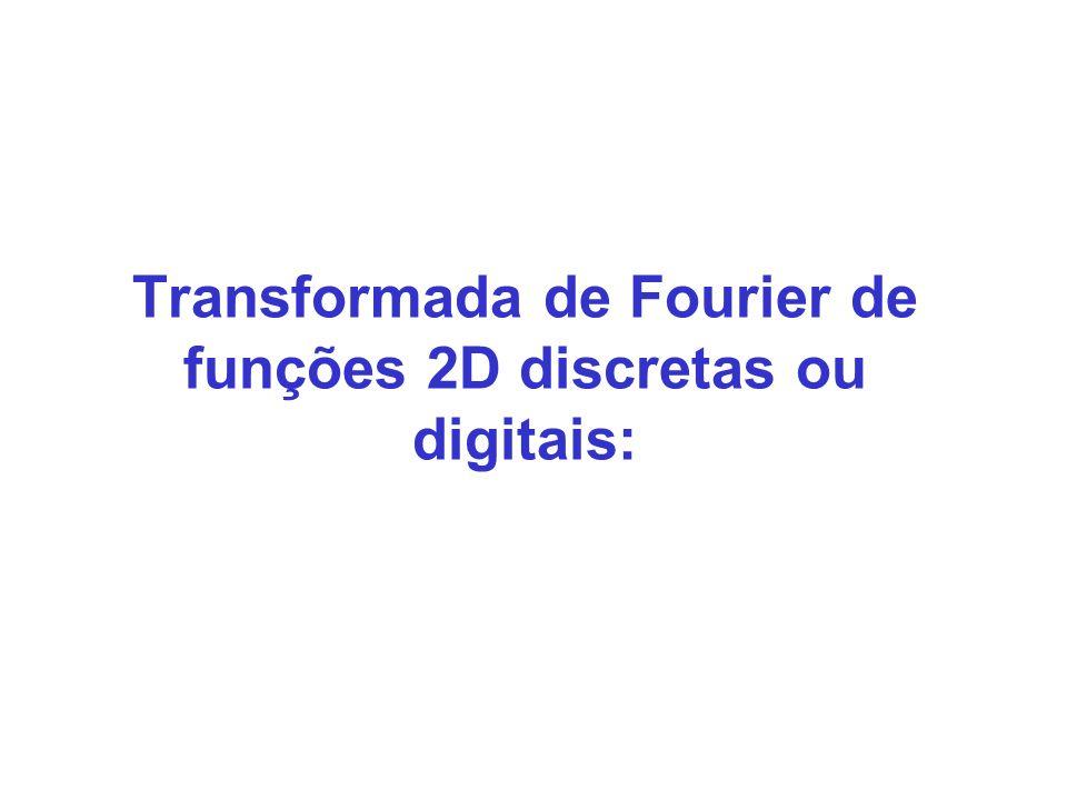 Transformada de Fourier de funções 2D discretas ou digitais: