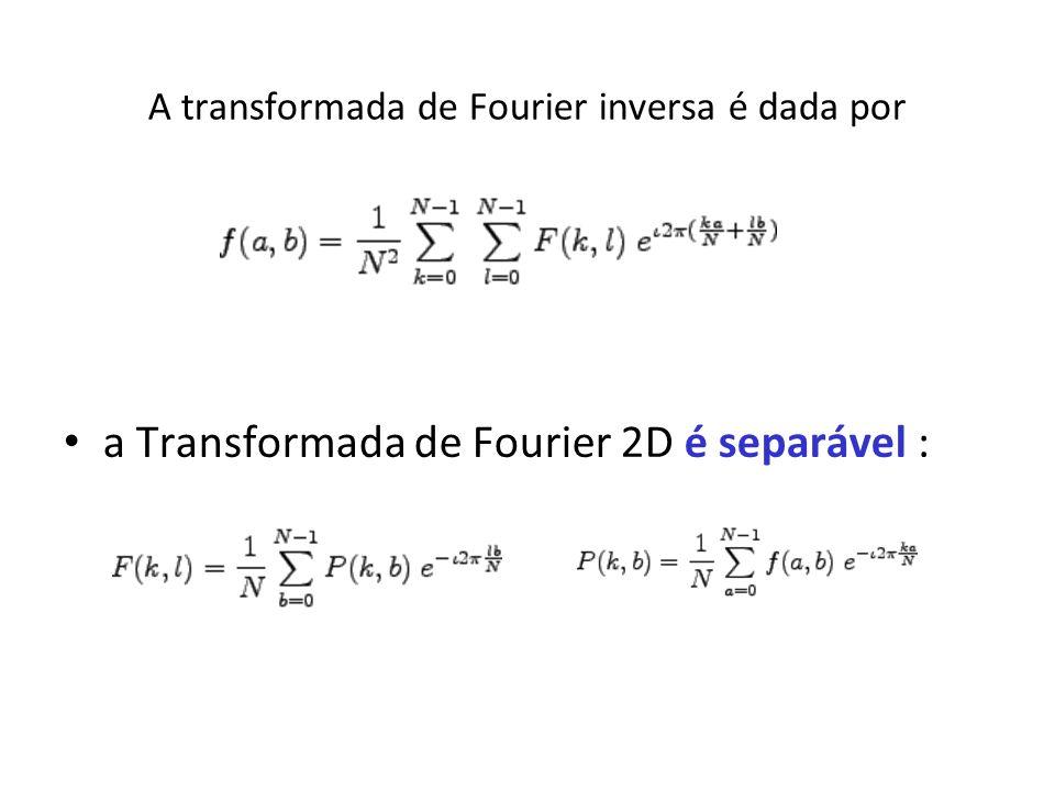 A transformada de Fourier inversa é dada por a Transformada de Fourier 2D é separável :