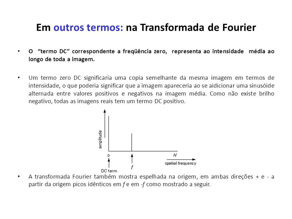 Em outros termos: na Transformada de Fourier O termo DC correspondente a freqüência zero, representa ao intensidade média ao longo de toda a imagem. U