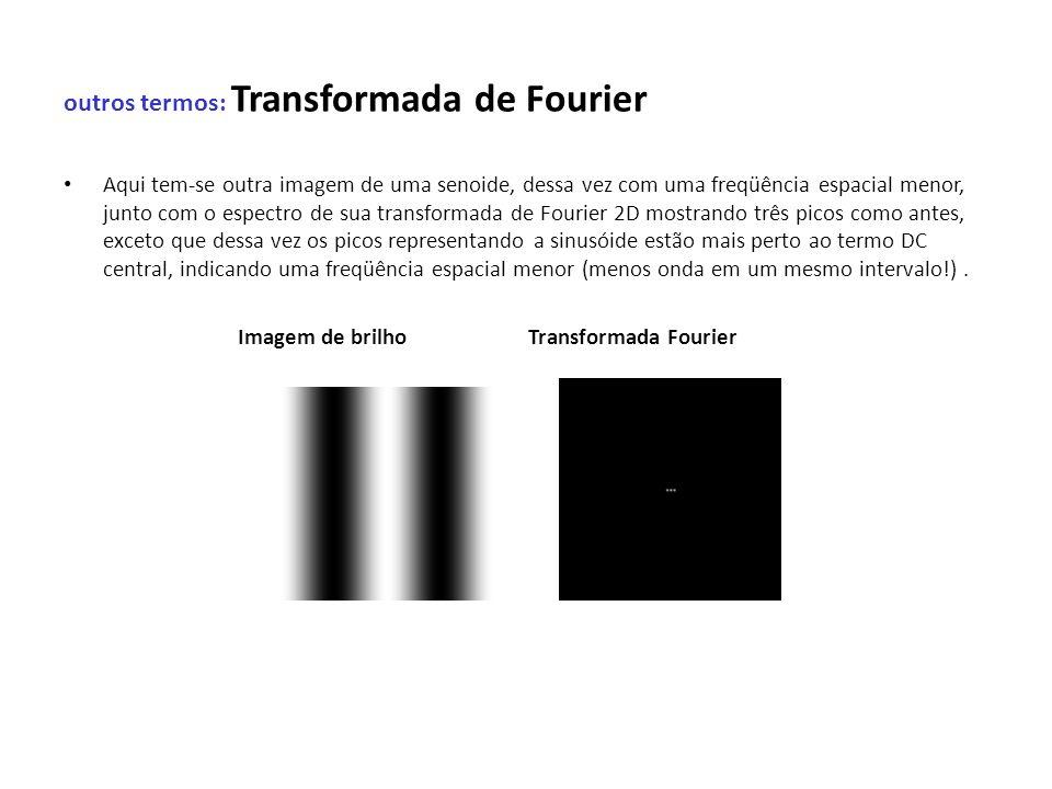 outros termos: Transformada de Fourier Aqui tem-se outra imagem de uma senoide, dessa vez com uma freqüência espacial menor, junto com o espectro de s