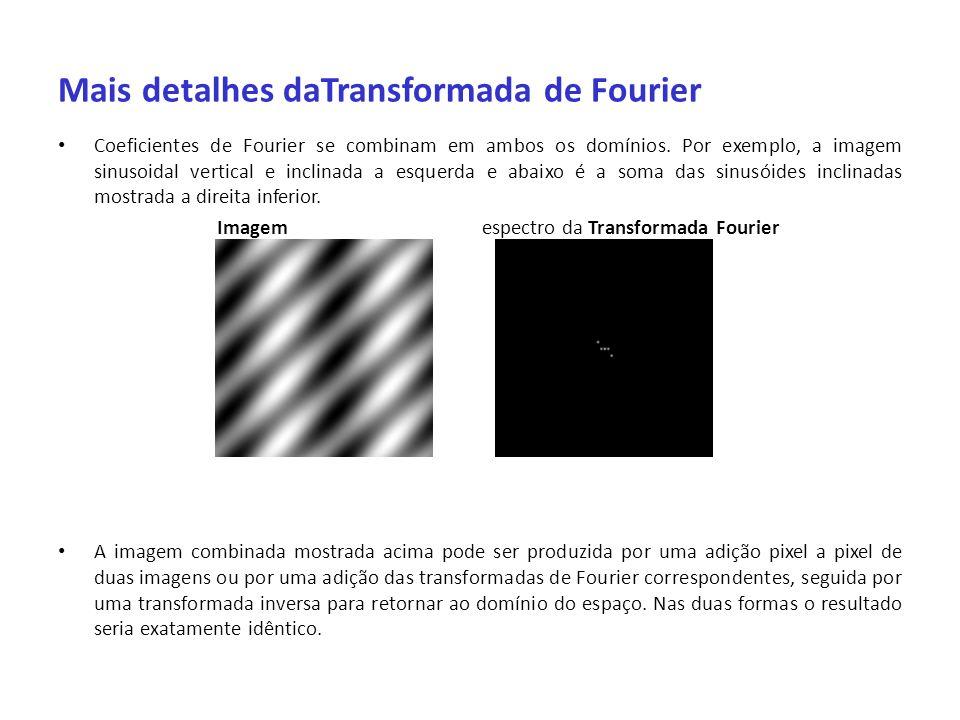 Mais detalhes daTransformada de Fourier Coeficientes de Fourier se combinam em ambos os domínios. Por exemplo, a imagem sinusoidal vertical e inclinad