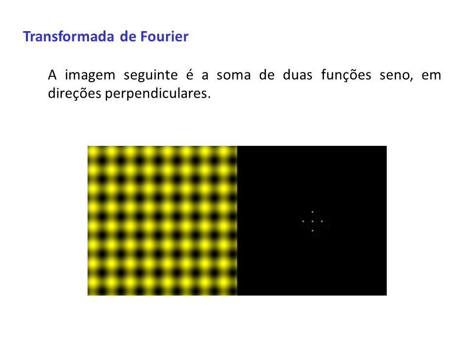 Transformada de Fourier A imagem seguinte é a soma de duas funções seno, em direções perpendiculares.