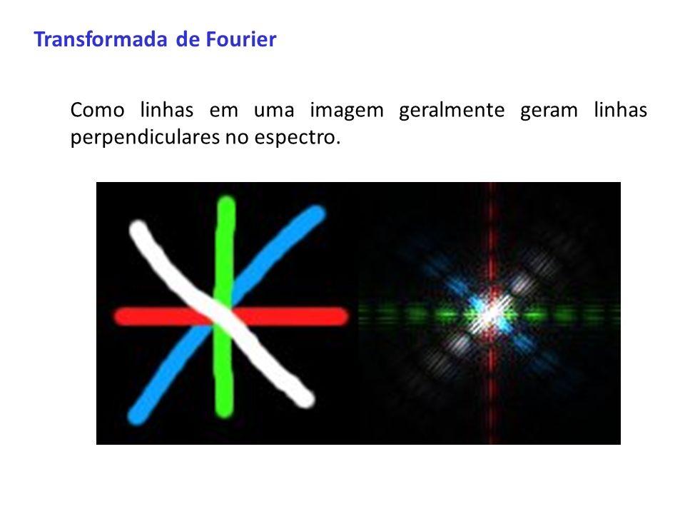 Transformada de Fourier Como linhas em uma imagem geralmente geram linhas perpendiculares no espectro.