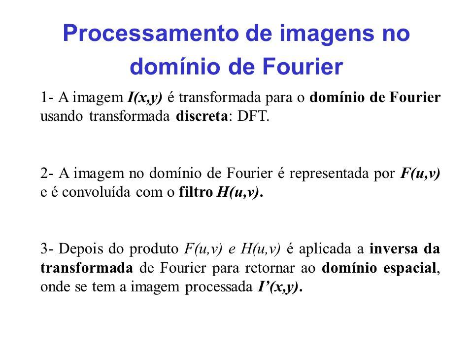 1- A imagem I(x,y) é transformada para o domínio de Fourier usando transformada discreta: DFT. 2- A imagem no domínio de Fourier é representada por F(