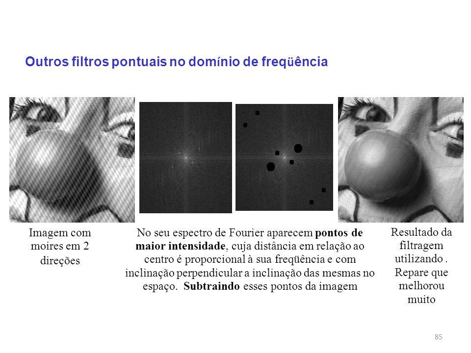 85 Outros filtros pontuais no dom í nio de freq ü ência Imagem com moires em 2 direções No seu espectro de Fourier aparecem pontos de maior intensidad