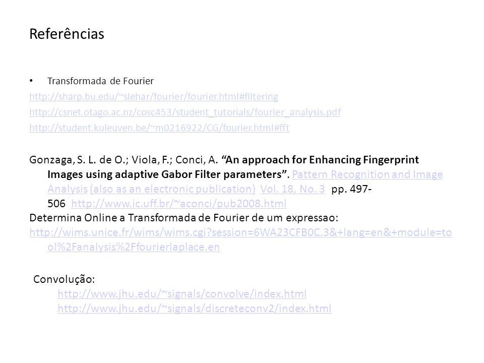 Referências Transformada de Fourier http://sharp.bu.edu/~slehar/fourier/fourier.html#filtering http://csnet.otago.ac.nz/cosc453/student_tutorials/four