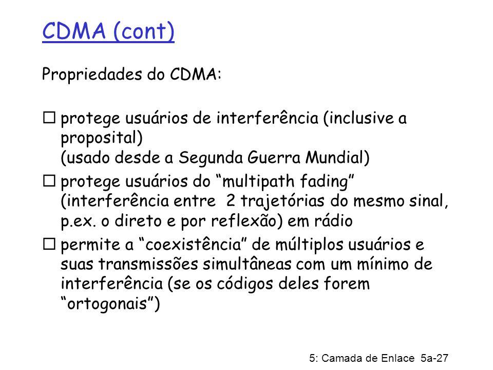 5: Camada de Enlace 5a-27 CDMA (cont) Propriedades do CDMA: protege usuários de interferência (inclusive a proposital) (usado desde a Segunda Guerra M