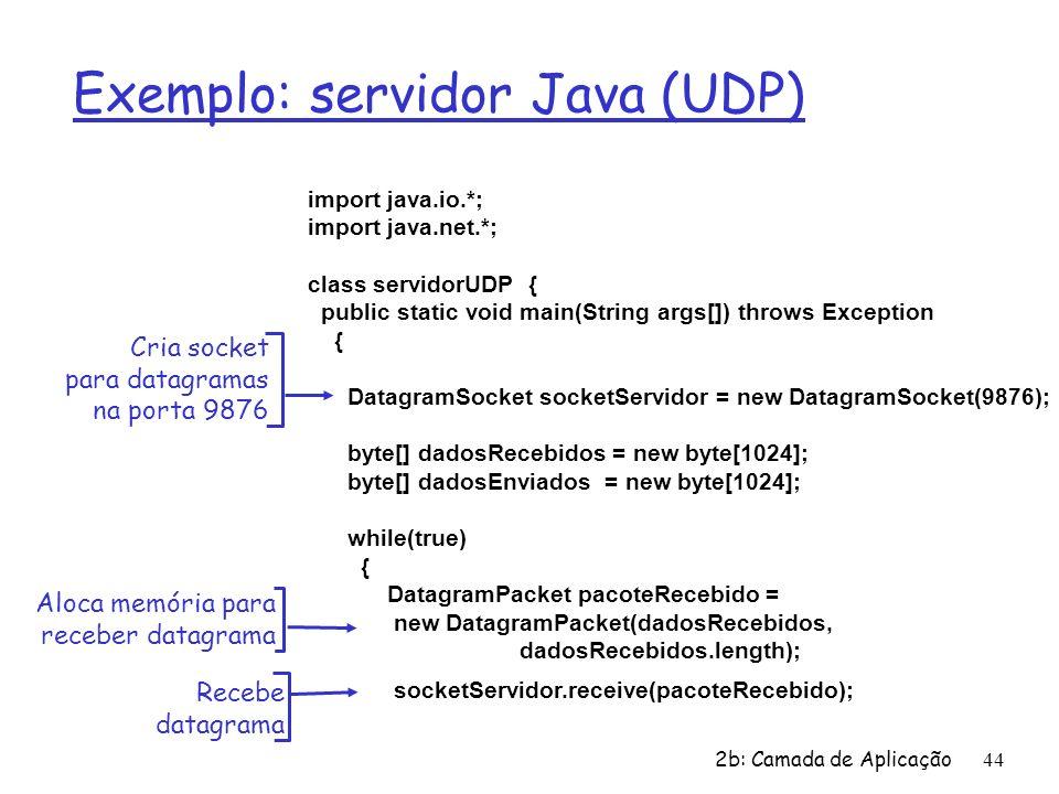 2b: Camada de Aplicação44 Exemplo: servidor Java (UDP) import java.io.*; import java.net.*; class servidorUDP { public static void main(String args[])