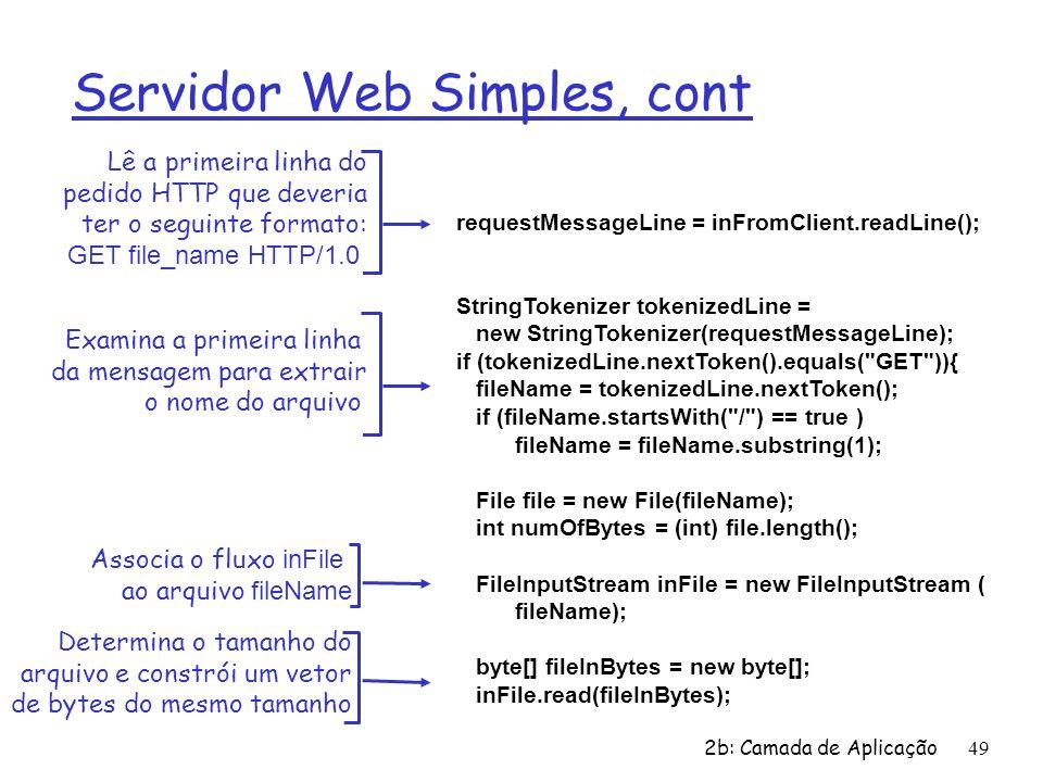 2b: Camada de Aplicação49 Servidor Web Simples, cont requestMessageLine = inFromClient.readLine(); StringTokenizer tokenizedLine = new StringTokenizer