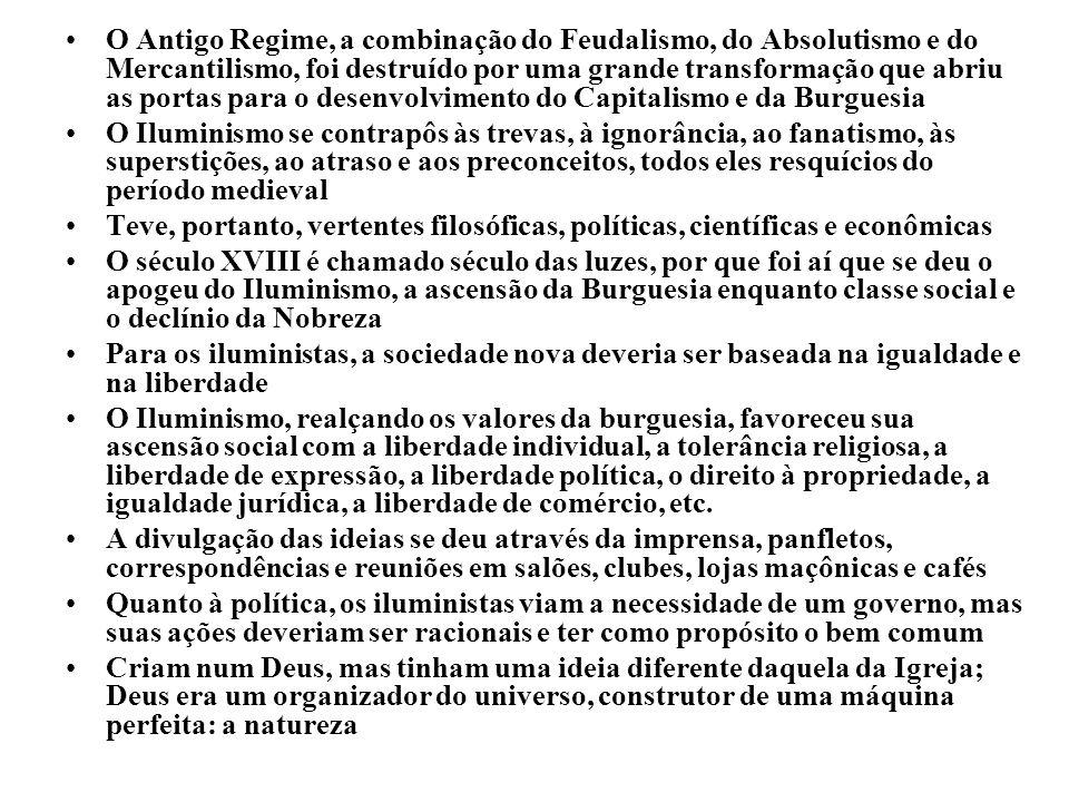 O Antigo Regime, a combinação do Feudalismo, do Absolutismo e do Mercantilismo, foi destruído por uma grande transformação que abriu as portas para o