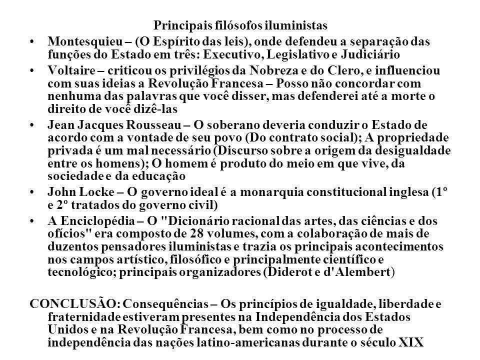 Principais filósofos iluministas Montesquieu – (O Espírito das leis), onde defendeu a separação das funções do Estado em três: Executivo, Legislativo