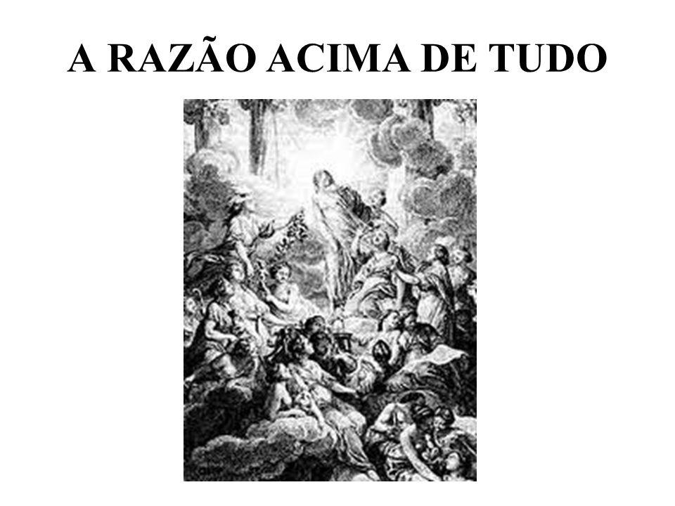 A RAZÃO ACIMA DE TUDO