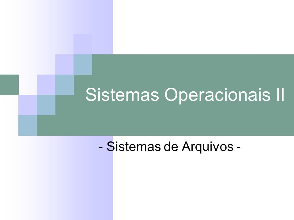 Sistemas Operacionais II - Sistemas de Arquivos -