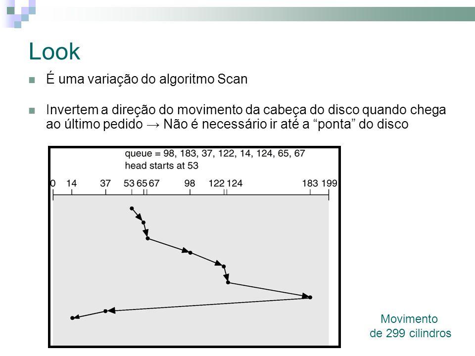 Look Movimento de 299 cilindros É uma variação do algoritmo Scan Invertem a direção do movimento da cabeça do disco quando chega ao último pedido Não é necessário ir até a ponta do disco