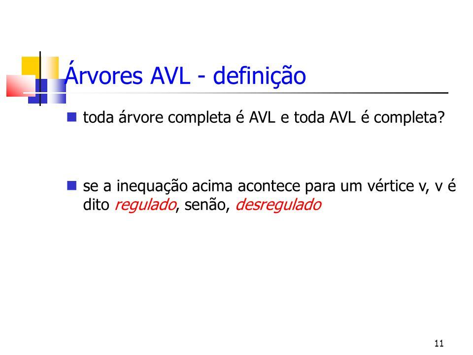 11 toda árvore completa é AVL e toda AVL é completa.