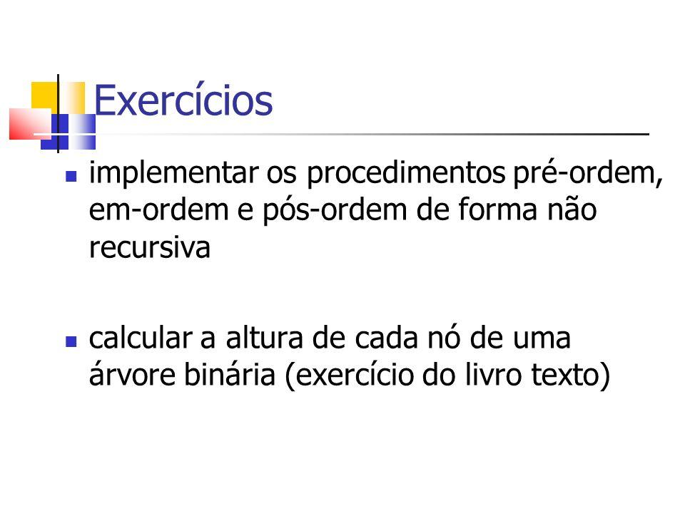Exercícios implementar os procedimentos pré-ordem, em-ordem e pós-ordem de forma não recursiva calcular a altura de cada nó de uma árvore binária (exe