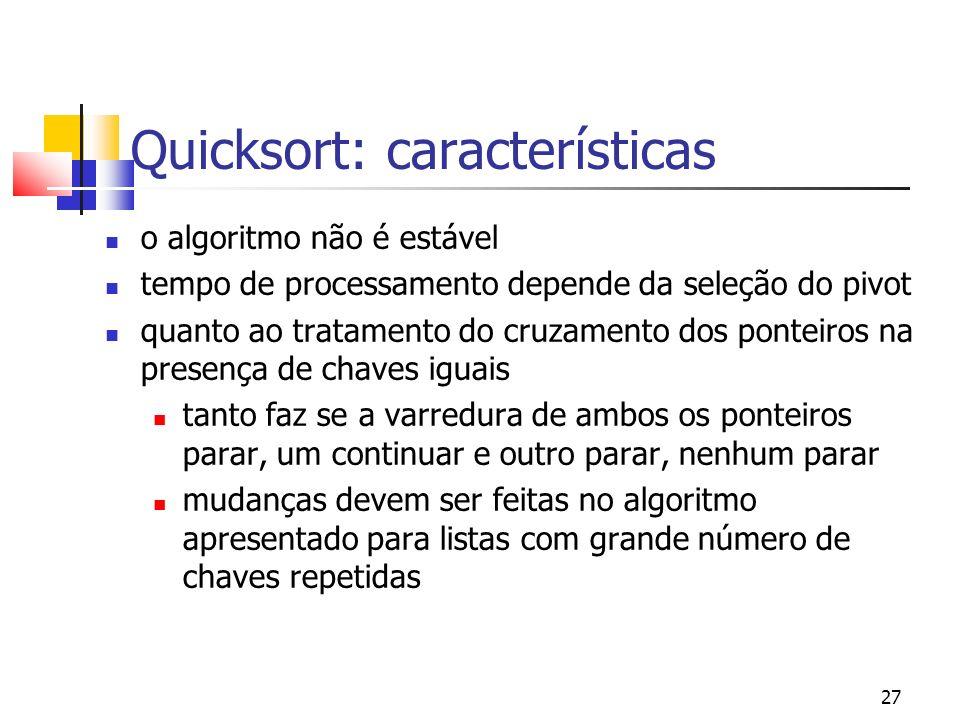 27 Quicksort: características o algoritmo não é estável tempo de processamento depende da seleção do pivot quanto ao tratamento do cruzamento dos pont