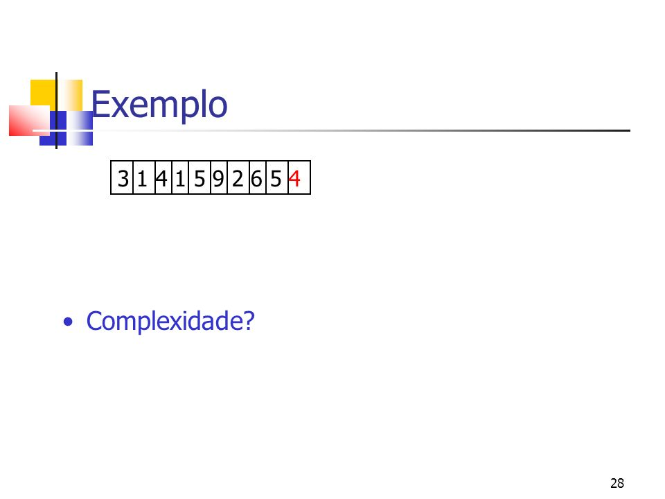 28 Exemplo Complexidade 3 1 4 1 5 9 2 6 5 4