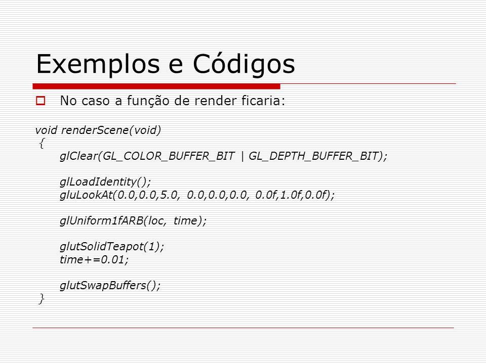 Exemplos e Códigos No caso a função de render ficaria: void renderScene(void) { glClear(GL_COLOR_BUFFER_BIT | GL_DEPTH_BUFFER_BIT); glLoadIdentity();