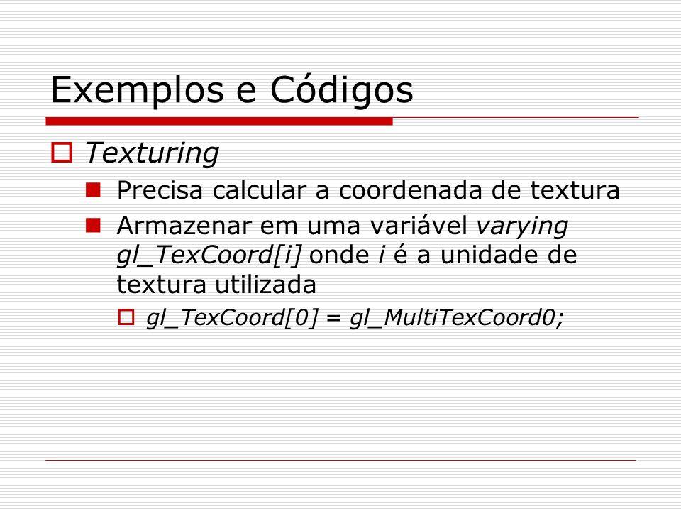 Exemplos e Códigos Texturing Precisa calcular a coordenada de textura Armazenar em uma variável varying gl_TexCoord[i] onde i é a unidade de textura u