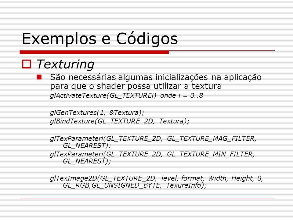 Exemplos e Códigos Texturing São necessárias algumas inicializações na aplicação para que o shader possa utilizar a textura glActivateTexture(GL_TEXTU