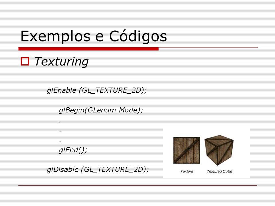 Exemplos e Códigos Texturing glEnable (GL_TEXTURE_2D); glBegin(GLenum Mode);. glEnd(); glDisable (GL_TEXTURE_2D);