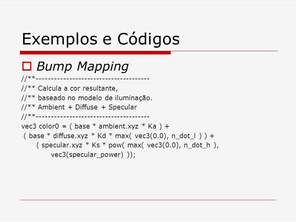 Exemplos e Códigos Bump Mapping //**-------------------------------------- //** Calcula a cor resultante, //** baseado no modelo de iluminação. //** A
