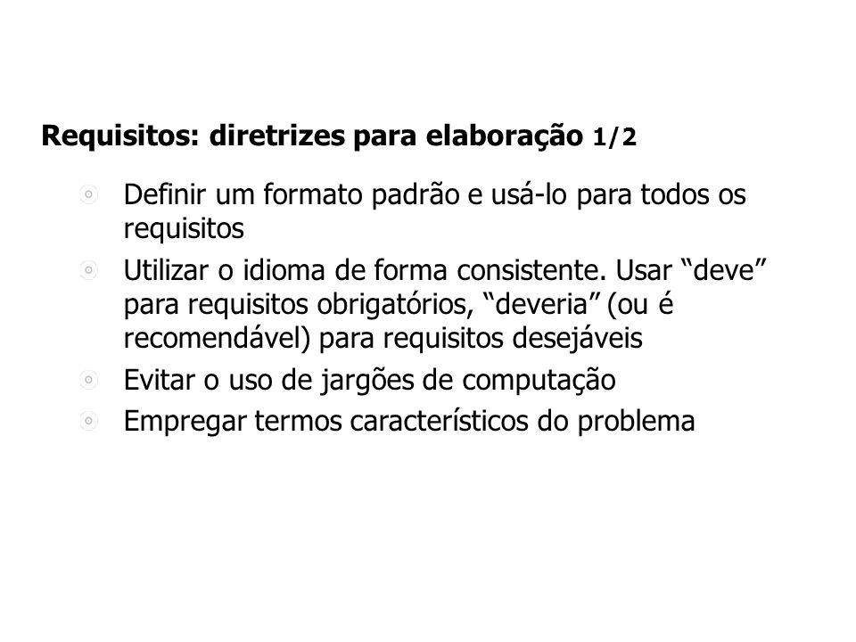 Requisitos: diretrizes para elaboração 1/2 Definir um formato padrão e usá-lo para todos os requisitos Utilizar o idioma de forma consistente.