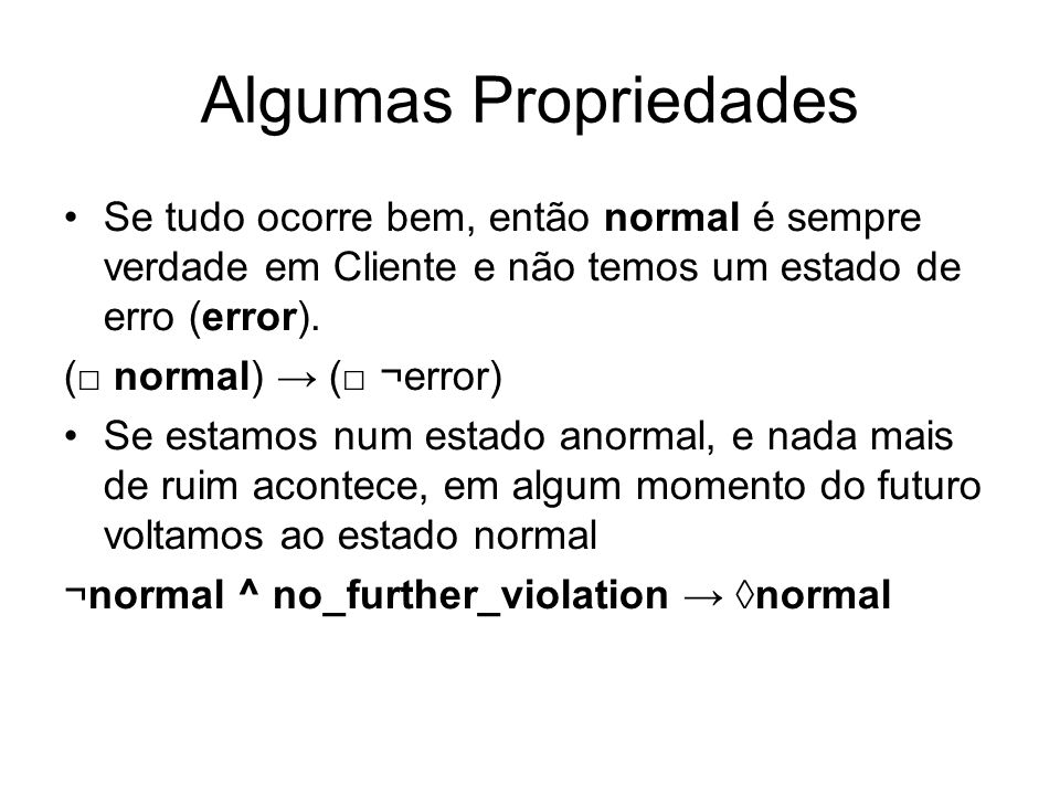 Algumas Propriedades Se tudo ocorre bem, então normal é sempre verdade em Cliente e não temos um estado de erro (error).