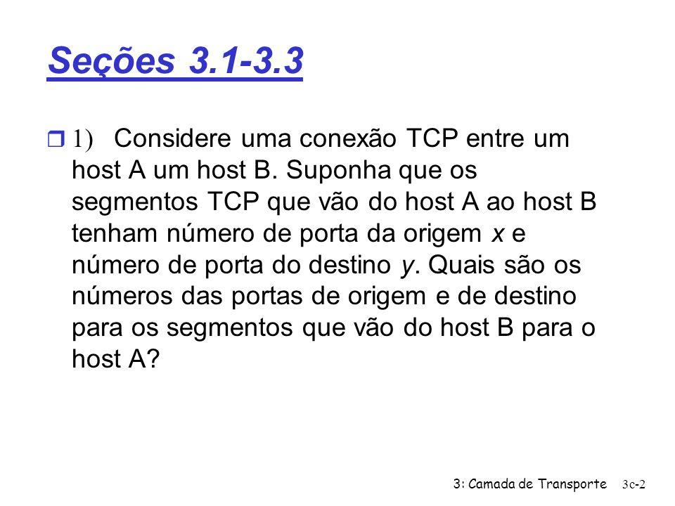 3: Camada de Transporte3c-2 Seções 3.1-3.3 1) Considere uma conexão TCP entre um host A um host B. Suponha que os segmentos TCP que vão do host A ao h