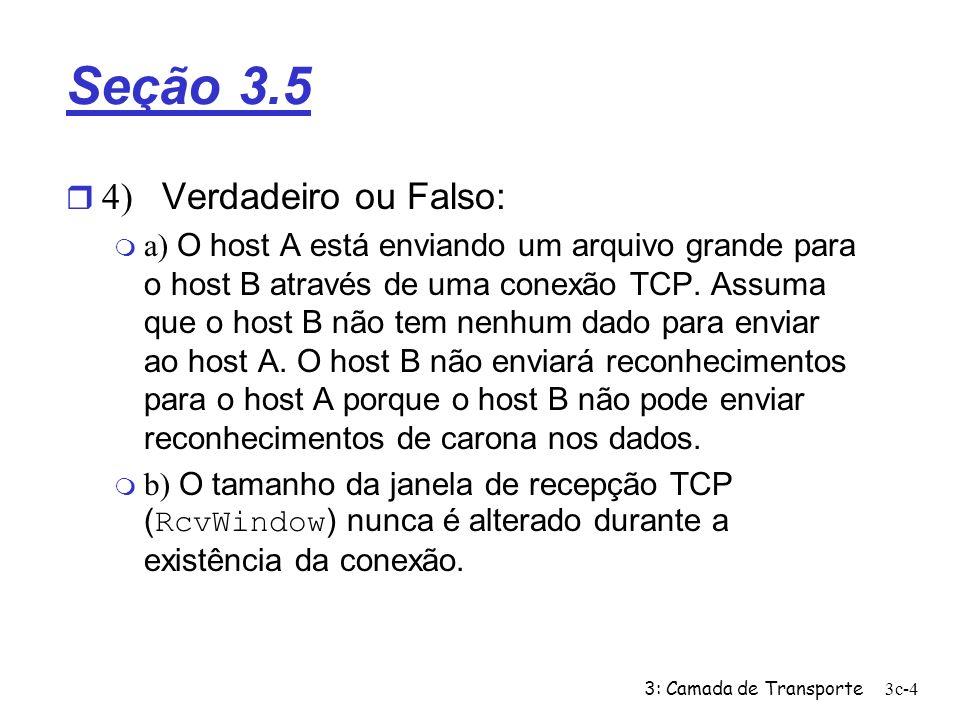 3: Camada de Transporte3c-4 Seção 3.5 4) Verdadeiro ou Falso: a) O host A está enviando um arquivo grande para o host B através de uma conexão TCP. As