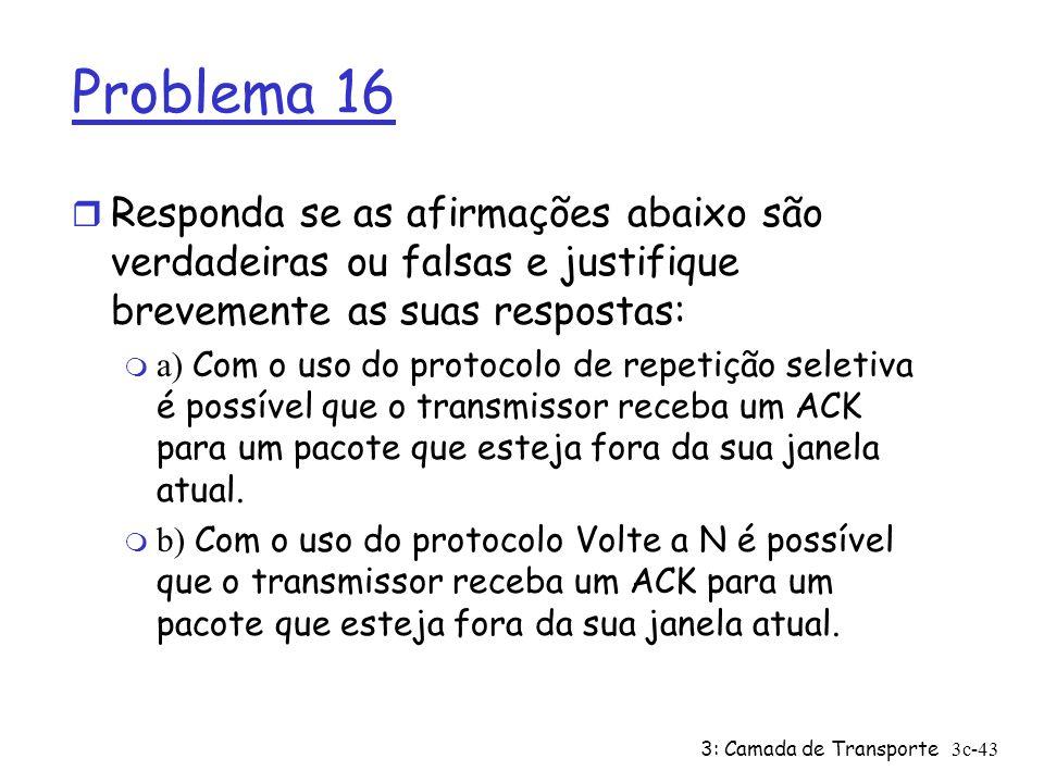 3: Camada de Transporte3c-43 Problema 16 r Responda se as afirmações abaixo são verdadeiras ou falsas e justifique brevemente as suas respostas: a) Co