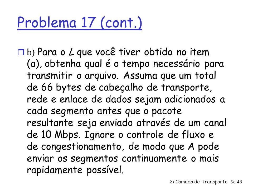 3: Camada de Transporte3c-46 Problema 17 (cont.) b) Para o L que você tiver obtido no item (a), obtenha qual é o tempo necessário para transmitir o ar