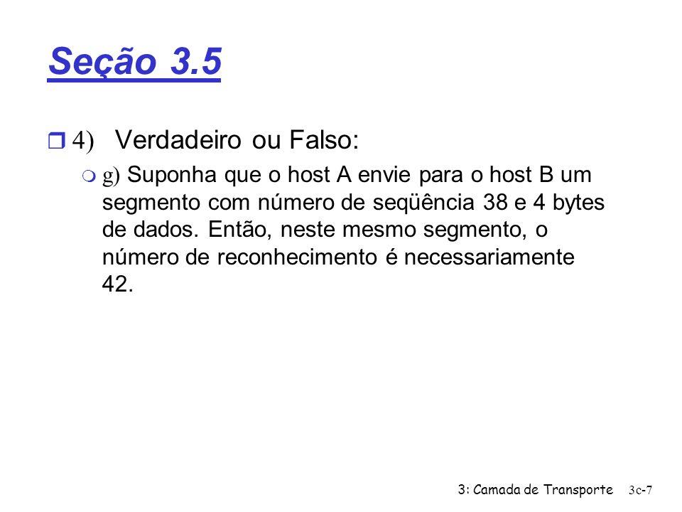 3: Camada de Transporte3c-7 Seção 3.5 4) Verdadeiro ou Falso: g) Suponha que o host A envie para o host B um segmento com número de seqüência 38 e 4 b