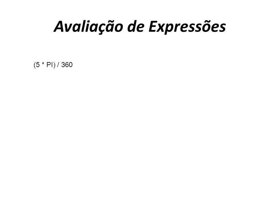 Avaliação de Expressões (5 * PI) / 360