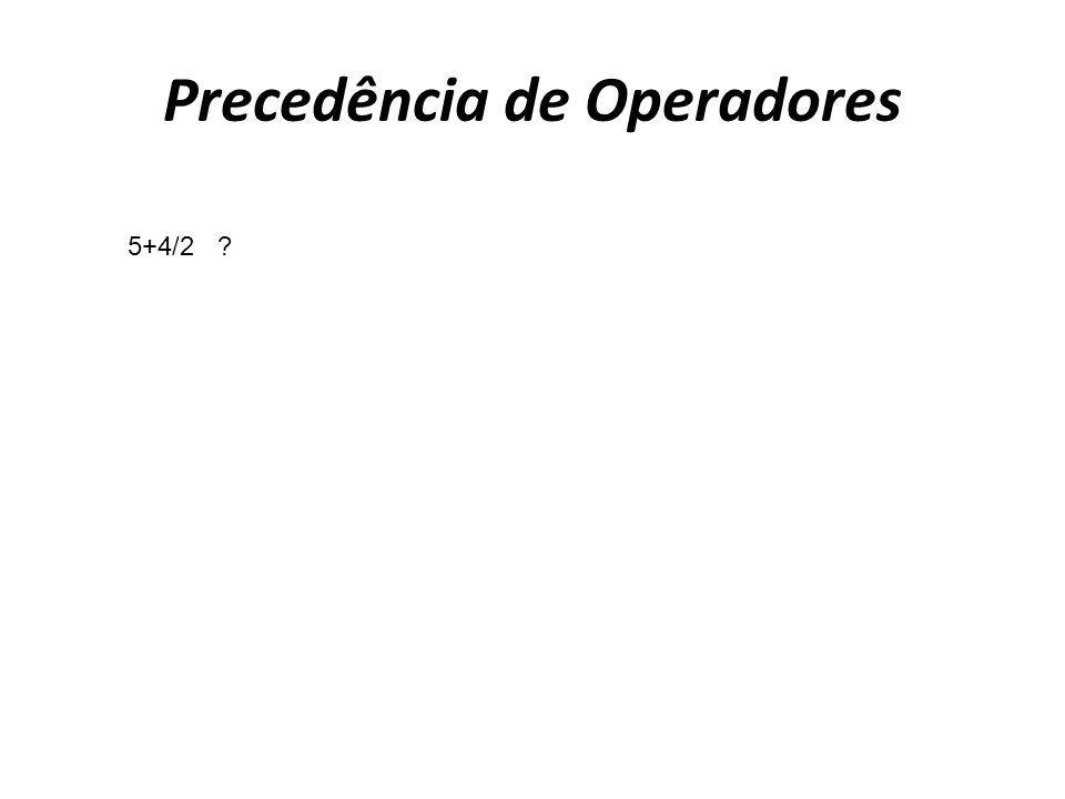 Precedência de Operadores 5+4/2 ?