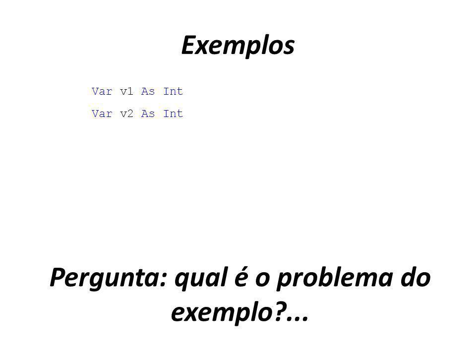 Exemplos Var v1 As Int Var v2 As Int Pergunta: qual é o problema do exemplo?...