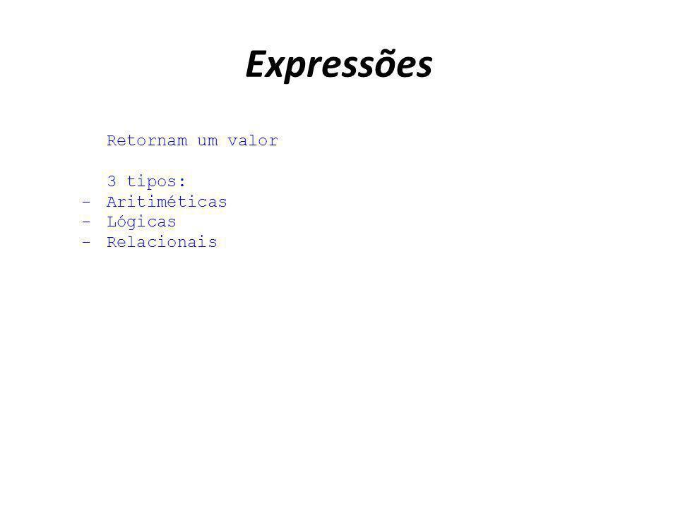 Expressões Retornam um valor 3 tipos: -Aritiméticas -Lógicas -Relacionais