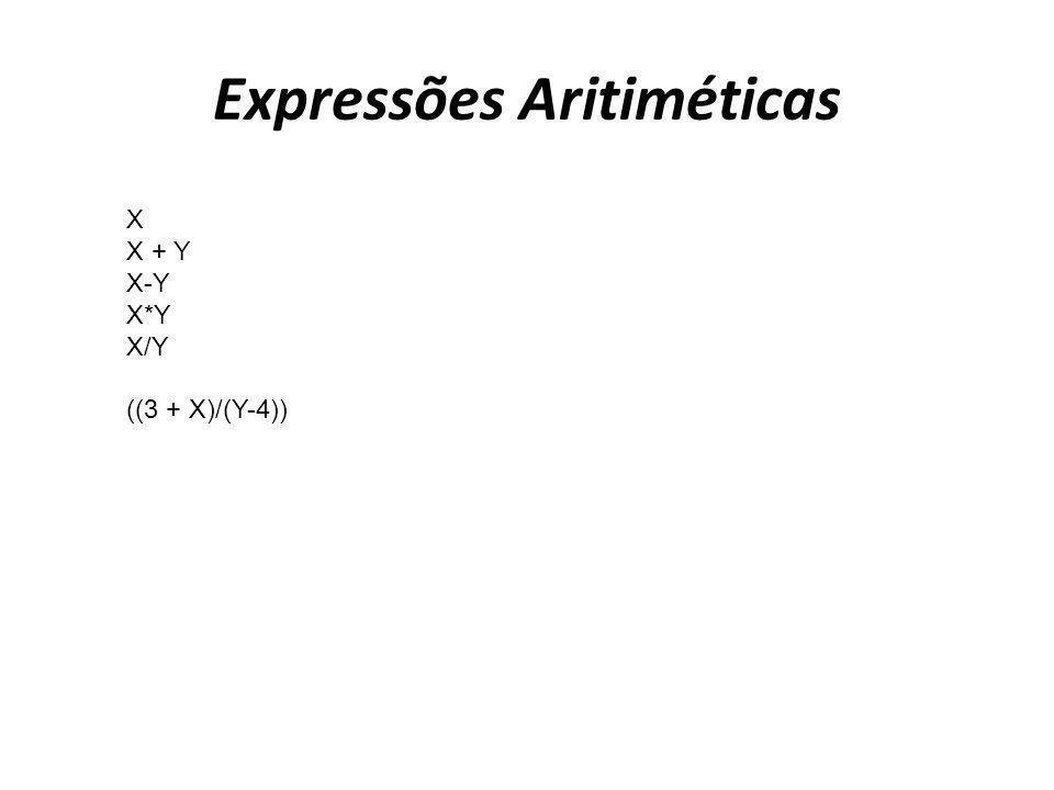 Expressões Aritiméticas X X + Y X-Y X*Y X/Y ((3 + X)/(Y-4))